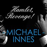 Hamlet, Revenge!: An Inspector Appleby Mystery (       UNABRIDGED) by Michael Innes Narrated by Matt Addis