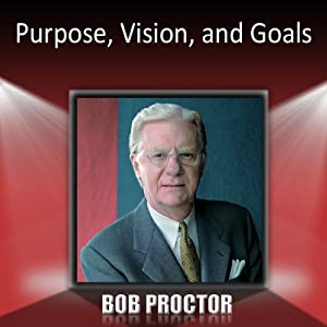Purpose, Vision, and Goals | [Bob Proctor]