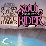 Children of Flux & Anchor: Soul Rider, Book 5 (       UNABRIDGED) by Jack L. Chalker Narrated by Andy Caploe