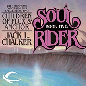 Children of Flux & Anchor: Soul Rider, Book 5 | [Jack L. Chalker]