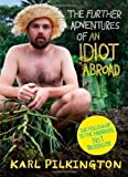 Karl Pilkington The Further Adventures of an Idiot Abroad by Karl Pilkington (2012)