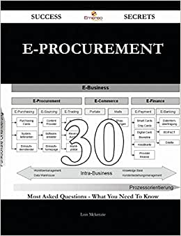 E-Procurement 30 Success Secrets: 30 Most Asked Questions On E-Procurement - What You Need To Know