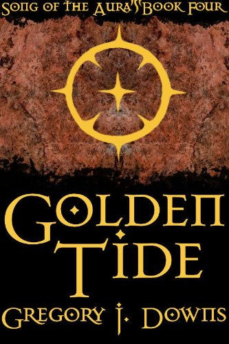 Golden Tide (Song of the Aura, Book Four)