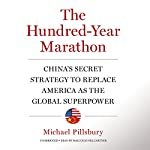 The Hundred-Year Marathon: China's Secret Strategy to Replace America as the Global Superpower | Michael Pillsbury