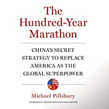 The Hundred-Year Marathon: China's Secret Strategy to Replace America as the Global Superpower (       UNABRIDGED) by Michael Pillsbury Narrated by Malcolm Hillgartner