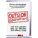 Outside Innovation: How Your Customers Will Co-Design Your Company's Future ~ Patricia B. Seybold