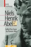 img - for Niels Henrik Abel and His Times: Called Too Soon by Flames Afar by Arild Stubhaug (26-Apr-2000) Hardcover book / textbook / text book