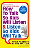 How To Talk So Kids Listen And Listen So Kids Will Talk (Turtleback School & Library Binding Edition) (1417698993) by Faber, Adele