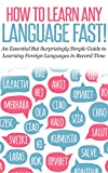 LANGUAGE: HOW TO LEARN ANY LANGUAGE FAST! An Essential But Surprisingly Simple Guide to Learning Foreign Languages in Record Time: fluent, test preparation, … instruction, learn foreign language Book 1)