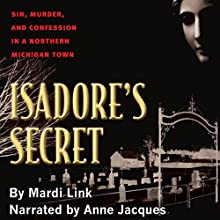 Isadore's Secret: Sin, Murder, and Confession in a Northern Michigan Town Audiobook by Mardi Link Narrated by Anne Jacques