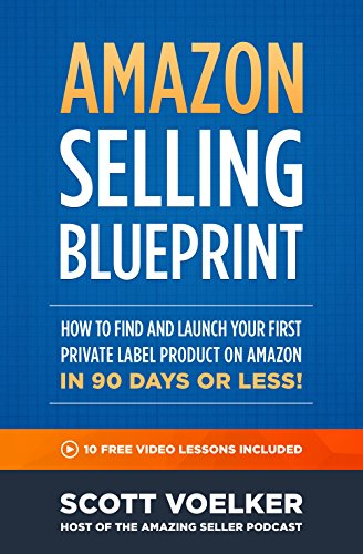 Amazon Selling Blueprint - How to Find and Launch Your First Private-Label Product  on Amazon in 90 Days or Less (Make Money With Amazon compare prices)