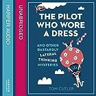 The Pilot Who Wore a Dress: And Other Dastardly Lateral Thinking Mysteries Hörbuch von Tom Cutler Gesprochen von: Jot Davies