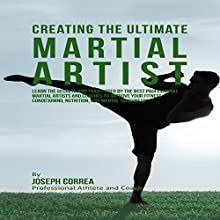 Creating the Ultimate Martial Artist (       UNABRIDGED) by Joseph Correa Narrated by Andrea Erickson