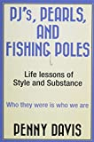 Pj's, Pearls, and Fishing Poles: Life Lessons of Style and Substance