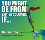You Might Be From British Columbia If...