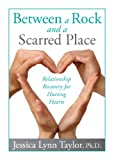 img - for Between a Rock and a Scarred Place: Relationship Recovery for Hurting Hearts book / textbook / text book