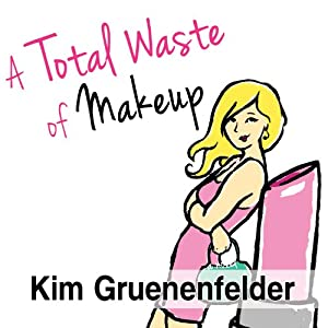 A Total Waste of Makeup: Charlize Edwards, Book 1 | [Kim Gruenenfelder]