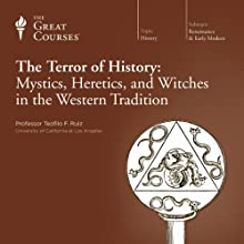 The Terror of History: Mystics, Heretics, and Witches in the Western Tradition Lecture by  The Great Courses Narrated by Professor Teofilo F. Ruiz