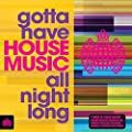 Gotta Have House Music All Night Long - Ministry of Sound