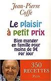echange, troc Jean-Pierre Coffe - Le plaisir à petit prix : Bien manger en famille pour moins de 9 euros par jour
