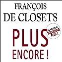Plus encore ! | Livre audio Auteur(s) : François de Closets Narrateur(s) : François d'Aubigny