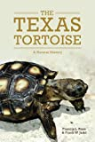 Francis L. Rose The Texas Tortoise: A Natural History (Animal Natural History)