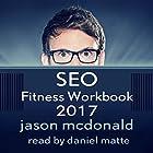 SEO Fitness Workbook, 2017 Edition: The Seven Steps to Search Engine Optimization Success on Google Hörbuch von Jason McDonald Ph.D. Gesprochen von: Daniel Matte