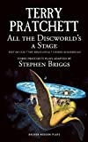 All the Discworld's a Stage: Three Terry Pratchett Plays - 'Unseen Academicals', 'Feet of Clay' and 'The Rince Cycle'