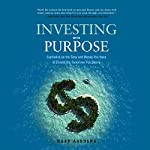 Investing with Purpose: Capitalize on the Time and Money You Have to Create the Tomorrow You Desire | Mark Aardsma