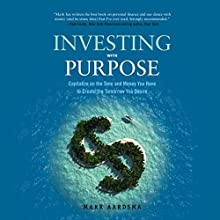 Investing with Purpose: Capitalize on the Time and Money You Have to Create the Tomorrow You Desire Audiobook by Mark Aardsma Narrated by Timothy Andrés Pabon