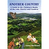 Another Country: A Guide to the Children&#39;s Books of the Lake District and Cumbriaby James Mackenzie