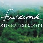 Fieldwork: A Novel   Mischa Berlinski