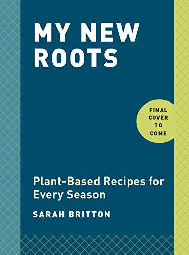 My New Roots: Plant-Based Recipes for Every Season