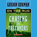Chasing the Falconers: On the Run, Chase 1 (       UNABRIDGED) by Gordon Korman Narrated by Ben Rameaka