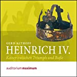 Heinrich IV. Kaiser zwischen Triumph und Buße | Gerd Althoff