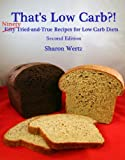 Thats Low Carb?!: NINETY Tried and True Recipes for Low Carb Diets  Second Edition