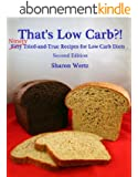 That's Low Carb?!: NINETY Tried and True Recipes for Low Carb Diets  Second Edition (English Edition)
