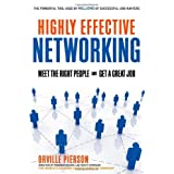Highly Effective Networking: Meet the Right People and Get a Great Job