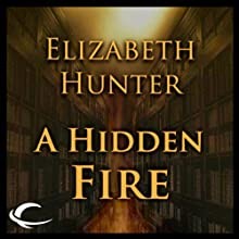 A Hidden Fire: Elemental Mysteries, Book 1 (       UNABRIDGED) by Elizabeth Hunter Narrated by Dina Pearlman