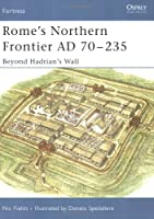 Rome's Northern Frontier AD, 70-235: Beyond Hadrian's Wall (Fortress)