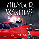 All Your Wishes: Blood Singer Series, Book 7 Audiobook by Cat Adams Narrated by Tanya Eby