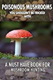 Poisonous Mushrooms You Shouldn't Be Tricked With: A Must Have Book For Mushroom Hunting: (Mushroom Farming, Edible Mushrooms)