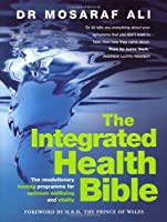 The Integrated Health Bible: Healing, Vitality and Well-Being - The Ultimate Reference Guide