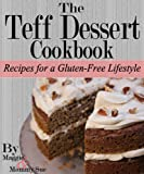 The Teff Dessert Cookbook: Recipes for a Gluten-Free Lifestyle