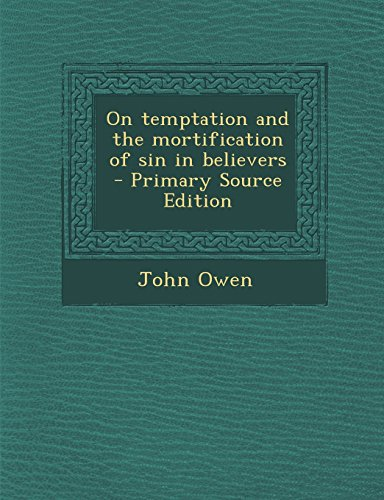 On temptation and the mortification of sin in believers  - Primary Source Edition