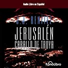 Jerusalen: Caballo de Troya (Dramatizada) [Jerusalem: The Trojan Horse, Book 1 (Dramatized)] (       ABRIDGED) by J.J. Benitez Narrated by Studio Fono Libro