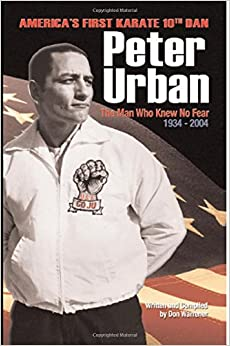 Peter Urban America S First Karate Tenth Dan The Man Who border=