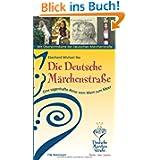 Die Deutsche Märchenstraße: Eine sagenhafte Reise vom Main zum Meer Von Hanau bis nach Bremen