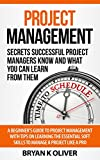 Project Management: Secrets Successful Project Managers Know And What You Can Learn From Them: A Beginner's Guide To Project Management With Tips On Learning ... Project Management Body of Knowledge)