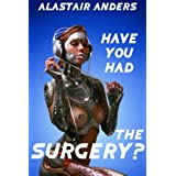 Have You Had the Surgery? A Tale of Love, Lust, and Detachable Genitals (transgender sex, sci-fi erotica) (Universal Genital Port Stories)di Alastair Anders